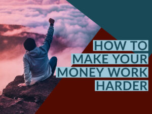 How To Make Your Money Work Harder