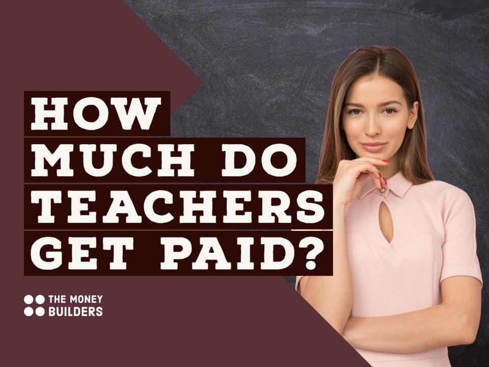 How Much Do Teachers Get Paid