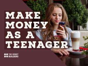 Make Money As A Teenager text with girl in background with phone and coffee
